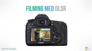 Filming med DLSR - Foto, Video og Web - Haakon Sundbø.001