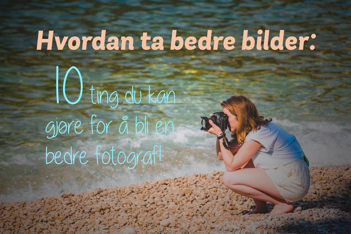 Hvordan-ta-bedre-bilder---10-ting-du-kan-gjære-for-å-bli-en-bedre-fotograf-
